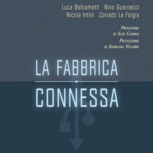La fabbrica connessa. La manifattura italiana (attra)verso Industria 4.0