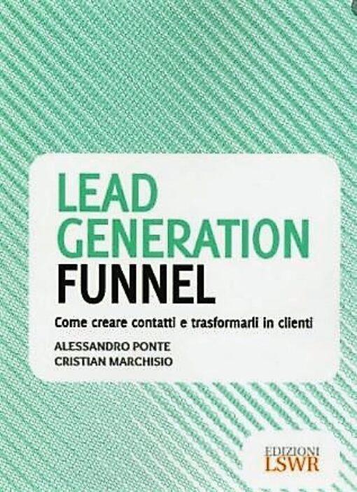 Lead Generation Funnel . Come creare contatti e trasformarli in clienti
